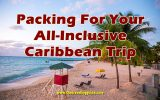 Packing For Your All-Inclusive Caribbean Trip: What to Bring